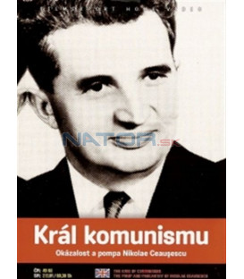 Král komunismu - Okázalost a pompa Nikolae Ceauşescu (The King of Communism: The Pomp and Pageantry of Nicolae Ceausescu) DVD